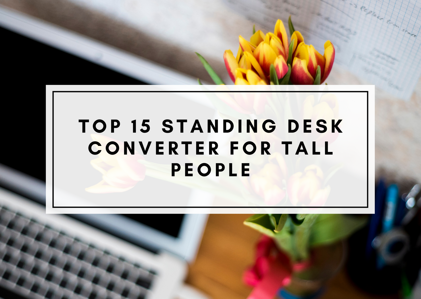Best Standing Desk Converter For Tall People